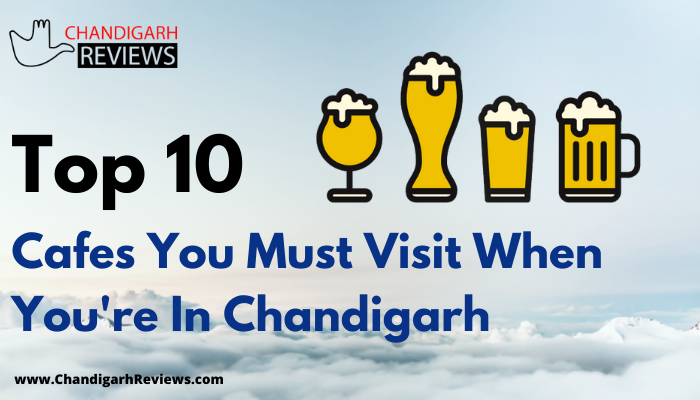 10 Best Cafes You Must Visit When You're In Chandigarh